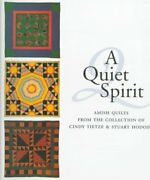 A Quiet Spirit Amish Quilts From Collection Of Cindy By Donald B. Kraybill