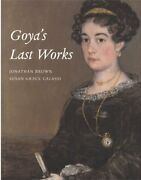 Goya's Last Works By Francisco By Jonathan Brown And Susan Gr Mint Condition