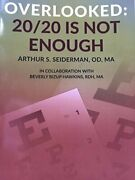 Overlooked 20/20 Is Not Enough By Arthur S. Seiderman D O Ma And Beverly Bizup