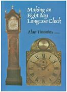Making An Eight Day Longcase Clock By Alan Timmins - Hardcover Brand New