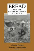 Bread And British Economy, 1770 1870 By Christian Petersen And Andrew Jenkins Vg