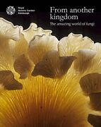 From Another Kingdom Amazing World Of Fungi By Max Coleman Excellent Condition