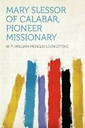 Mary Slessor Of Calabar, Pioneer Missionary By W. P. Livingstone Brand New
