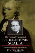 Political Thought Of Justice Antonin Scalia A Hamiltonian By James B. Staab
