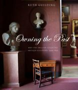 Owning Past Why English Collected Antique Sculpture By Ruth Guilding Excellent
