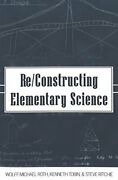 Re/constructing Elementary Science By Wolff-michael Roth And Kenneth Tobin