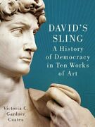 Davidand039s Sling A History Of Democracy In Ten Works Of Art By Ph.d. Victoria C.