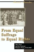 From Equal Suffrage To Equal Rights Alice Paul And By Christine A. Lunardini