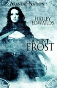 A Hint Of Frost Araneae Nation Book One By Hailey Edwards Excellent Condition