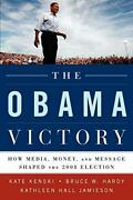 Obama Victory How Media, Money, And Message Shaped 2008 By Kate Kenski And Bruce