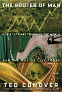 Routes Of Man How Roads Are Changing World And Way We By Ted Conover Mint