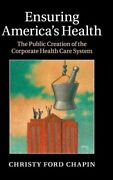 Ensuring America's Health Public Creation Of Corporate By Christy Ford Chapin