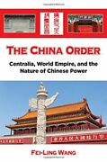 China Order Centralia, World Empire, And Nature Of By Fei-ling Wang - Hardcover