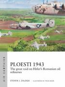 Ploesti 1943 The Great Raid On Hitler's Romanian Oil Refineries Air Campaign,