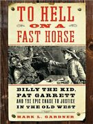 To Hell On A Fast Horse Lp Billy Kid, Pat Garrett, And By Mark Lee Gardner