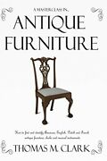 A Masterclass In Antique Furniture How To Find And By Thomas M. Clark Excellent