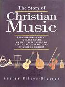 Story Of Christian Music From Gregorian Chant To Black By Andrew Wilson-dickson