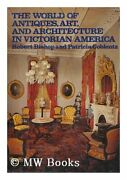 World Of Antiques Art And Architecture In Victorian By Robert Bishop Mint