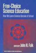 Free-choice Science Education How We Learn Science By John Falk And Richard A.