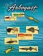 Fred Arbogast Story A Fishing Lure Collectorand039s Guide By Scott Heston