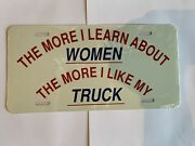 Made In The Usa The More I Learn About Women The More I Like My Truck Plate.