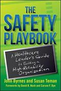 Safety Playbook A Healthcare Leaders Guide To Building A By John Byrnes