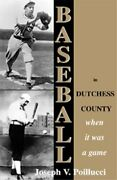 Baseball In Dutchess County When It Was A Game By Joseph Poillucci And Joseph