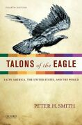 Talons Of Eagle Latin America United States And World By Peter H. Smith New