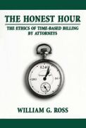 Honest Hour Ethics Of Time-based Billing By Attorneys By William G. Ross