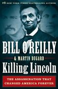 Killing Lincoln Shocking Assassination That Changed By Bill O'reilly And Martin
