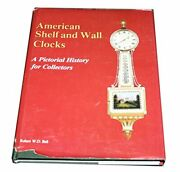 American Shelf And Wall Clocks A Pictorial History For By Robert W. D. Ball