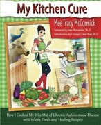 My Kitchen Cure How I Cooked My Way Out Of Chronic By Mee Tracy Mccormick New