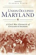 Union-occupied Maryland A Civil War Chronicle Of By Claudia Floyd