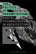 Politics Of Parametricism Digital Technologies In By Matthew Poole And Manuel