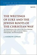Writings Of Luke And Jewish Roots Of Christian Way An By J. Andrew Cowan New