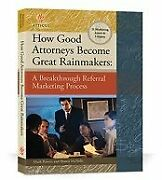 How Good Attorneys Become Great Rainmakers A Breakthrough By Mark Powers And Shawn