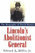 Lincoln's Abolitionist General Biography Of David Hunter By Miller Edward A.