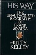 His Way Unauthorized Biography Of Frank Sinatra By Kitty Kelley - Hardcover