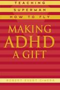 Making Adhd A Gift Teaching Superman How To Fly By Robert Evert Cimera Mint