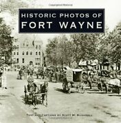 Historic Photos Of Fort Wayne By Scott M Bushnell - Hardcover Excellent