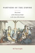 Partners Of Empire Crisis Of Ottoman Order In Age Of By Ali Yaycioglu Mint