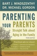 Parenting Your Parents Straight Talk About Aging In By Bart J. Mindszenthy Vg