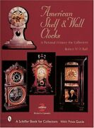 American Shelf And Wall Clocks A Pictorial History For By Robert W D Ball