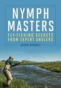 Nymph Masters Fly-fishing Secrets From Expert Anglers By Jason Randall Vg+