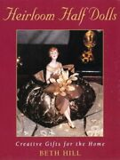 Heirloom Half Dolls By Beth Hill Excellent Condition