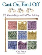 Cast On Bind Off 211 Ways To Begin And End Your Knitting By Cap Sease New