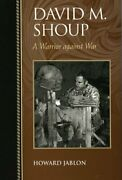 David M. Shoup A Warrior Against War Biographies In By Howard Jablon Brand New