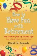 How To Have Fun With Retirement Lighter Side Of Retired By Patrick M. Kennedy