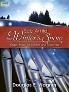 See Amid Winterand039s Snow Organ Music For Advent And By Douglas E Wagner Brand New