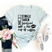 Single Taken Involved With A Hot Cup Of Coffee T-shirt Valentines Day Gift